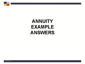 ANNUITY EXAMPLE ANSWERS 2242021 Example One Maximizing Annuity