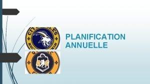 PLANIFICATION ANNUELLE Permet de planifier les lments pratiqus