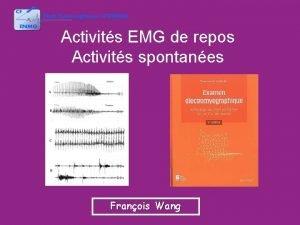 Activits EMG de repos Activits spontanes Franois Wang