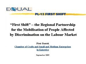PL13 FIRST SHIFT First Shift the Regional Partnership