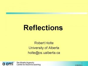 Reflections Robert Holte University of Alberta holtecs ualberta