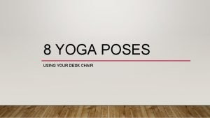 8 YOGA POSES USING YOUR DESK CHAIR CHAIR