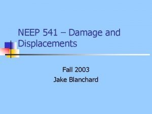NEEP 541 Damage and Displacements Fall 2003 Jake