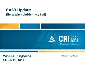 GASB Update No catchy subtitle my bad Yvonne