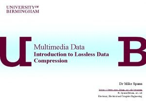 Multimedia Data Introduction to Lossless Data Compression Dr
