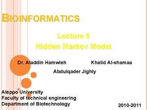 BIOINFORMATICS Lecture 5 Hidden Markov Model Dr Aladdin