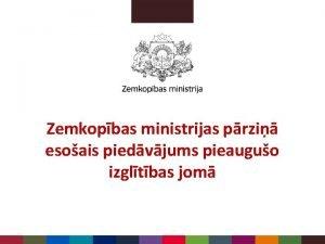 Zemkopbas ministrijas przi esoais piedvjums pieauguo izgltbas jom