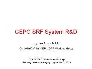 CEPC SRF System RD Jiyuan Zhai IHEP On