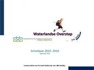 Waterlandse Overstap Schooljaar 2015 2016 september 2015 Samenwerken