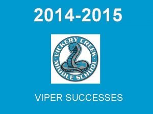 2014 2015 VIPER SUCCESSES Academic Success VCMS ranked
