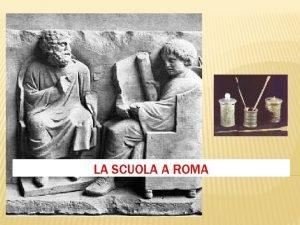 LA SCUOLA A ROMA LEDUCAZIONE A ROMA Leducazione