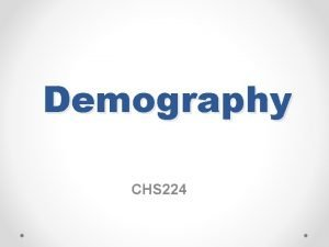 Demography CHS 224 Outline Definitions demography Census The