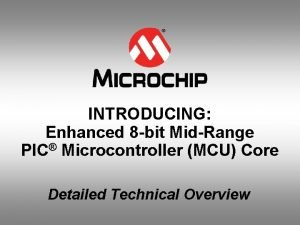 INTRODUCING Enhanced 8 bit MidRange PIC Microcontroller MCU