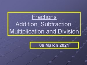 Fractions Addition Subtraction Multiplication and Division 06 March