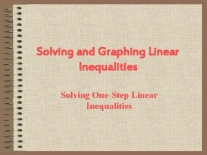 Solving and Graphing Linear Inequalities Solving OneStep Linear