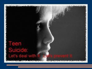 Teen Suicide Lets deal with it Lets prevent