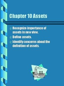 Chapter 10 Assets b Recognize importance of assets