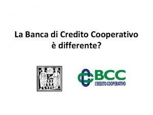 La Banca di Credito Cooperativo differente La Banca