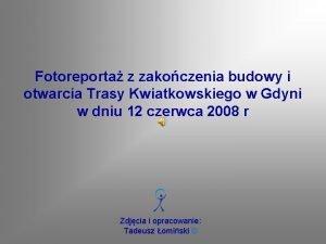 Fotoreporta z zakoczenia budowy i otwarcia Trasy Kwiatkowskiego