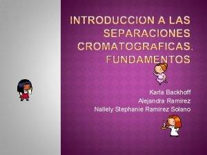 Karla Backhoff Alejandra Ramrez Nallely Stephanie Ramrez Solano