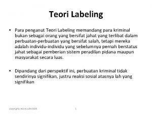 Teori Labeling Para penganut Teori Labeling memandang para