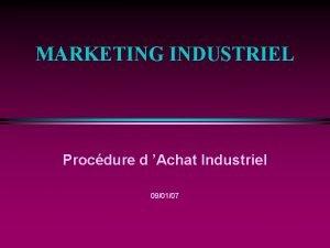 MARKETING INDUSTRIEL Procdure d Achat Industriel 090107 PROCESSUS