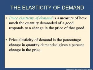 THE ELASTICITY OF DEMAND Price elasticity of demand