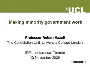 Making minority government work Professor Robert Hazell The