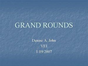 GRAND ROUNDS Denise A John VEI 1192007 Case