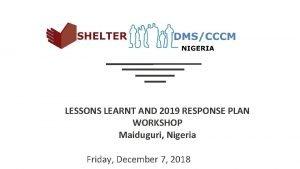 LESSONS LEARNT AND 2019 RESPONSE PLAN WORKSHOP Maiduguri