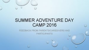 SUMMER ADVENTURE DAY CAMP 2016 FEEDBACK FROM PARENTSCAREGIVERS