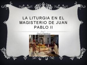 LA LITURGIA EN EL MAGISTERIO DE JUAN PABLO