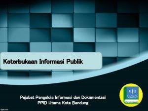 Keterbukaan Informasi Publik Pejabat Pengelola Informasi dan Dokumentasi