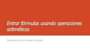 Entrar frmulas usando operaciones aritmticas Selene del Carmen