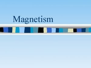 Magnetism Natural Magnets n Natural magnets like lodestone