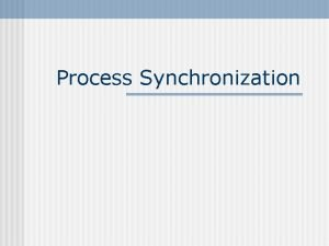 Process Synchronization Concurrency n Definition Apparent concurrency The