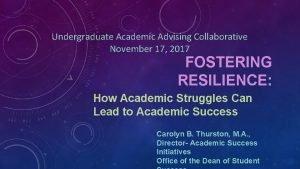 Undergraduate Academic Advising Collaborative November 17 2017 FOSTERING