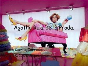 Agatha Ruiz de la Prada Mara Camila Corredor