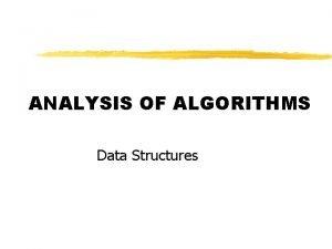 ANALYSIS OF ALGORITHMS Data Structures Algorithms z Definition