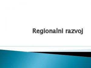Regionalni razvoj Uvod Sve je ei sluaj da