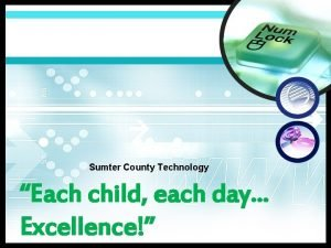 Sumter County Technology Each child each day Excellence