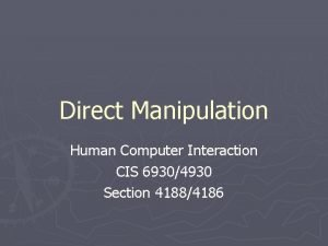 Direct Manipulation Human Computer Interaction CIS 69304930 Section