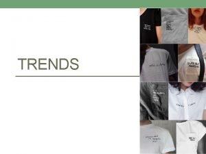 TRENDS Hoe ontstaan trends Een trend onstaat uit