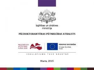 PCDOKTORANTRAS PTNIECBAS ATBALSTS Marts 2015 Latvijas vieds specializcijas
