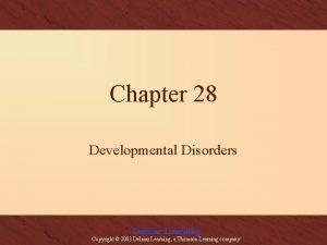 Chapter 28 Developmental Disorders Delmar Learning Copyright 2003
