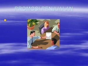 PROMOSI PENJUALAN PROMOSI PENJUALAN Promosi penjualan terdiri dari