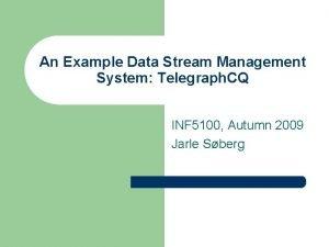 An Example Data Stream Management System Telegraph CQ