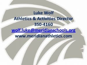 Luke Wolf Athletics Activities Director 350 4160 wolf