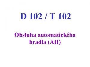 D 102 T 102 Obsluha automatickho hradla AH