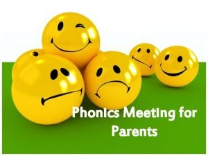 Phonics Meeting for Parents Why teach phonics The
